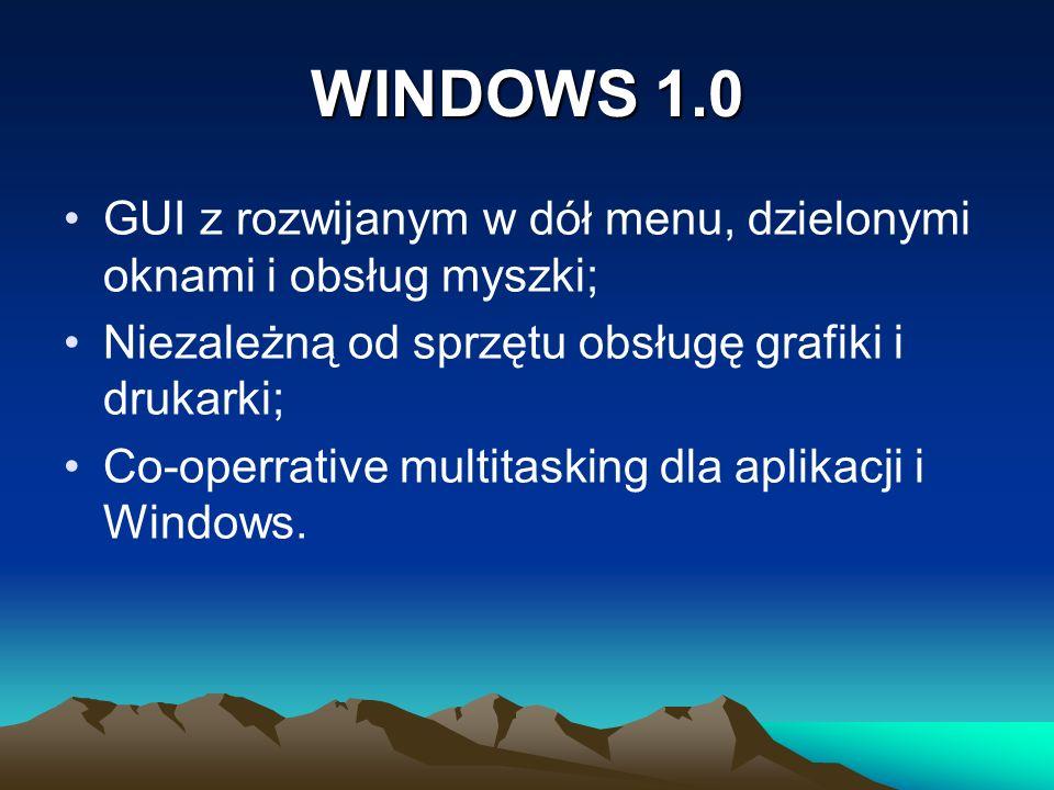 WINDOWS 1.0 GUI z rozwijanym w dół menu, dzielonymi oknami i obsług myszki; Niezależną od sprzętu obsługę grafiki i drukarki; Co-operrative multitaski