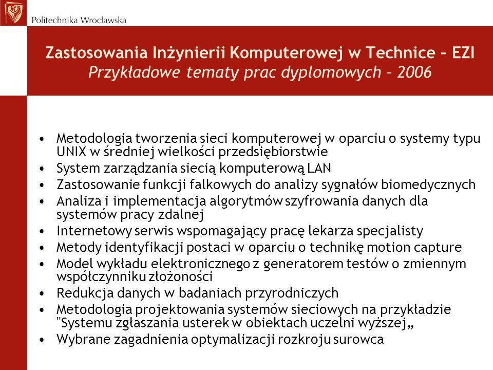 Zastosowania Inżynierii Komputerowej w Technice – EZI Przykładowe tematy prac dyplomowych – 2006 Metodologia tworzenia sieci komputerowej w oparciu o
