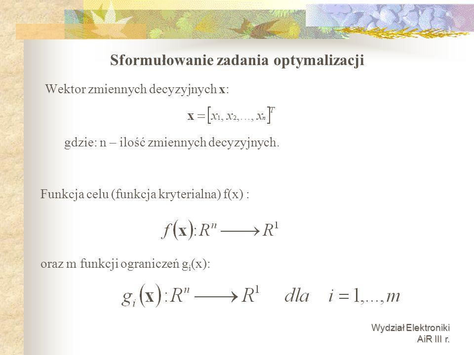 Wydział Elektroniki AiR III r. Wektor zmiennych decyzyjnych x: gdzie: n – ilość zmiennych decyzyjnych. Funkcja celu (funkcja kryterialna) f(x) : oraz
