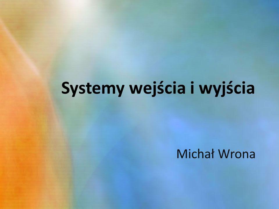 Systemy wejścia i wyjścia Michał Wrona