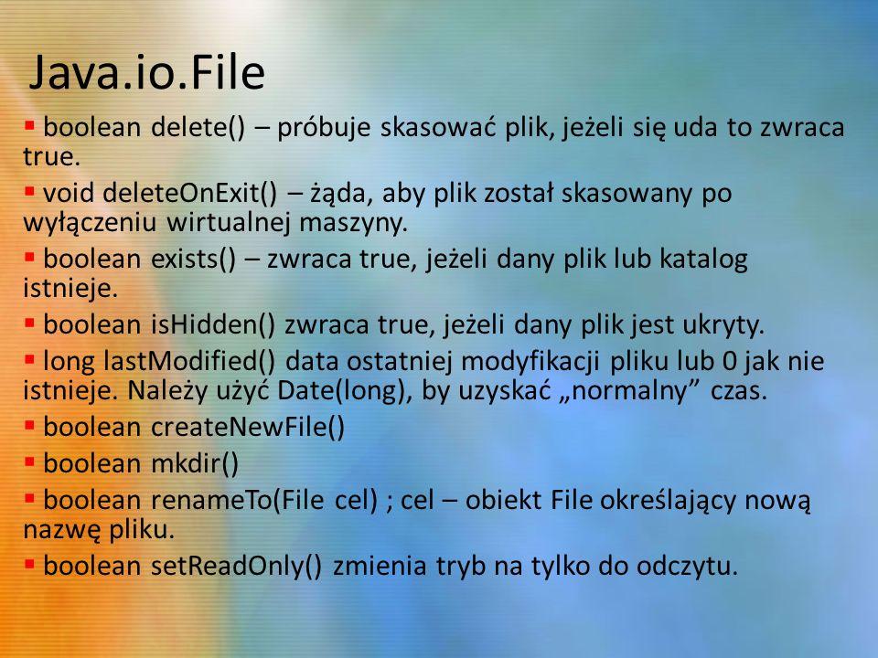 Java.io.File boolean delete() – próbuje skasować plik, jeżeli się uda to zwraca true.