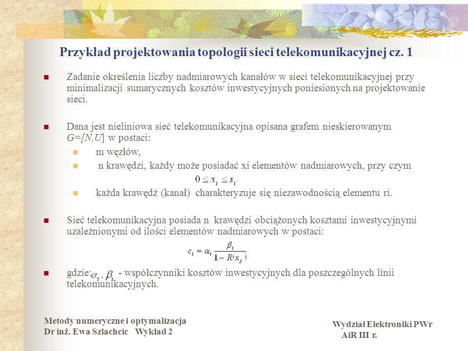 Wydział Elektroniki PWr AiR III r. Metody numeryczne i optymalizacja Dr inż. Ewa Szlachcic Wykład 2 Przykład projektowania topologii sieci telekomunik