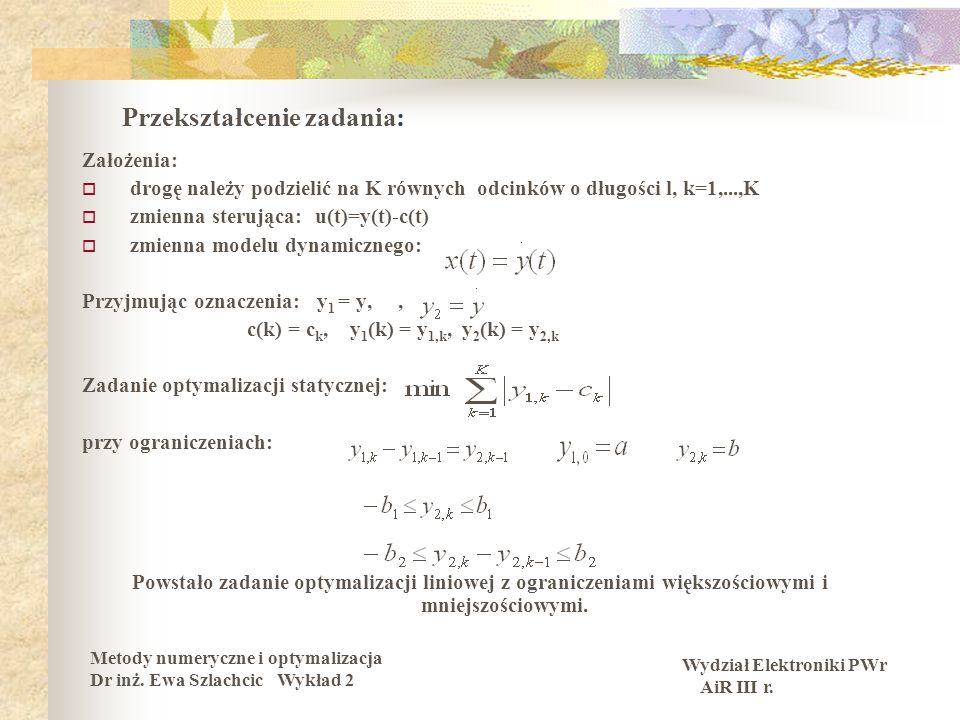 Wydział Elektroniki PWr AiR III r. Metody numeryczne i optymalizacja Dr inż. Ewa Szlachcic Wykład 2 Przekształcenie zadania: Założenia: drogę należy p
