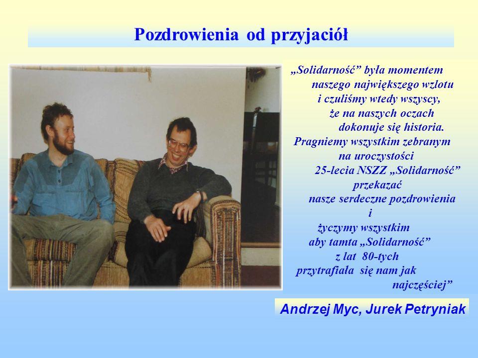 Andrzej Myc, Jurek Petryniak Pozdrowienia od przyjaciół Solidarność była momentem naszego największego wzlotu i czuliśmy wtedy wszyscy, że na naszych