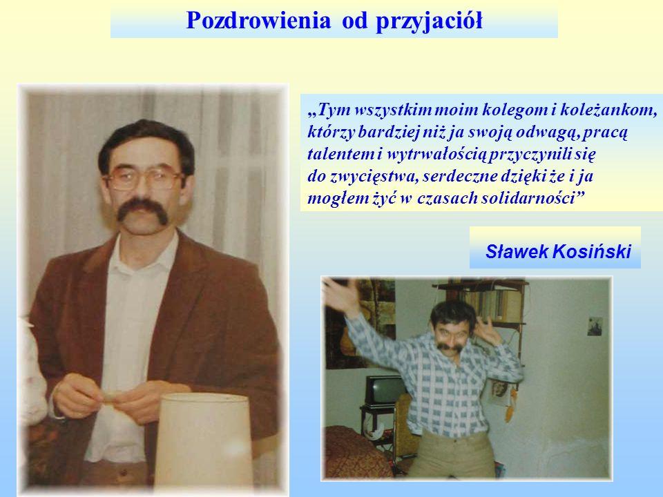 Pozdrowienia od przyjaciół Sławek Kosiński Tym wszystkim moim kolegom i koleżankom, którzy bardziej niż ja swoją odwagą, pracą talentem i wytrwałością