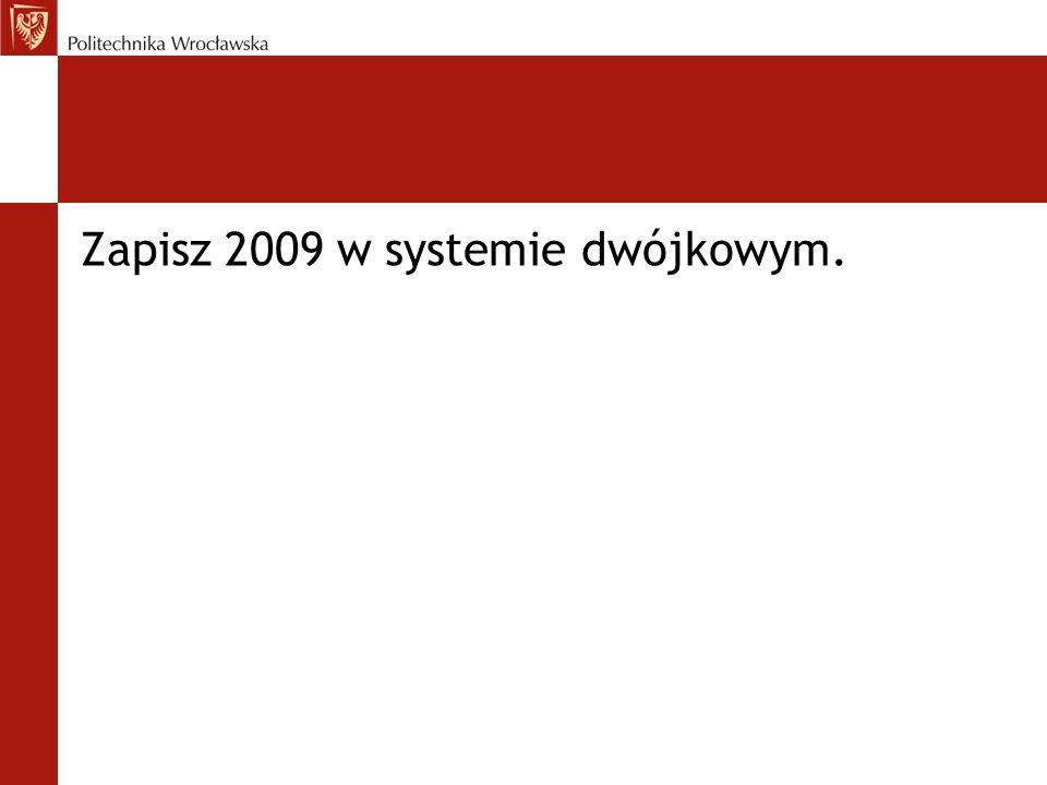 Zapisz 2009 w systemie dwójkowym.