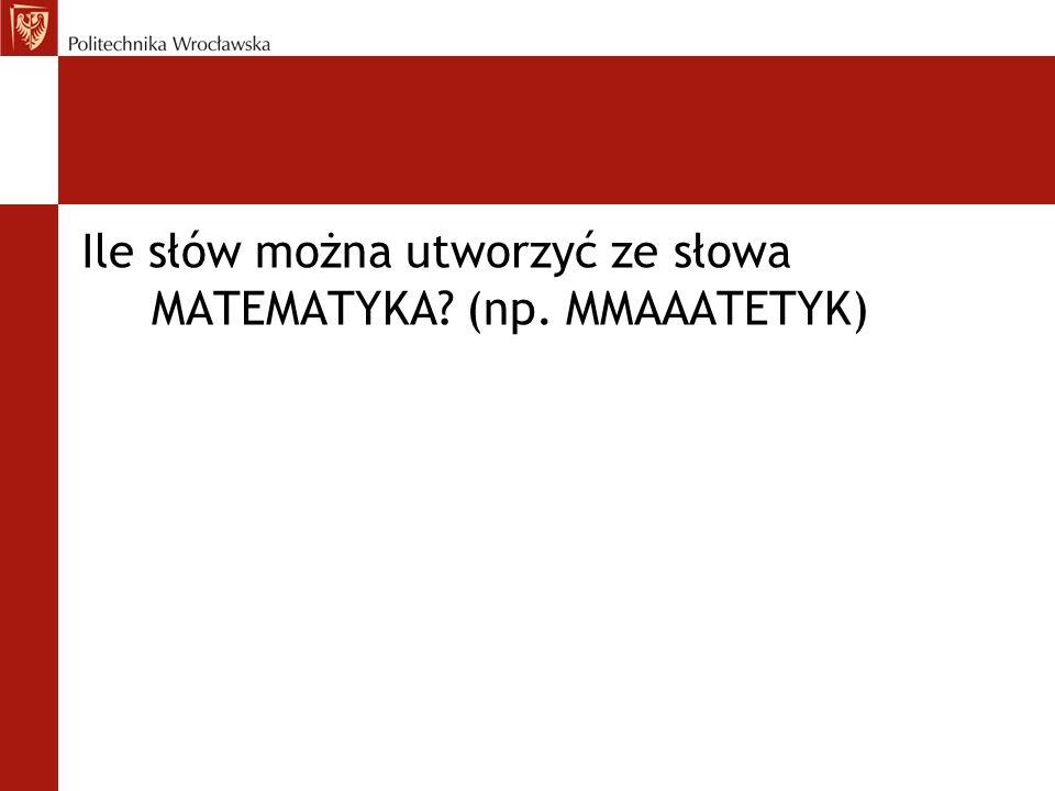 Ile słów można utworzyć ze słowa MATEMATYKA? (np. MMAAATETYK)