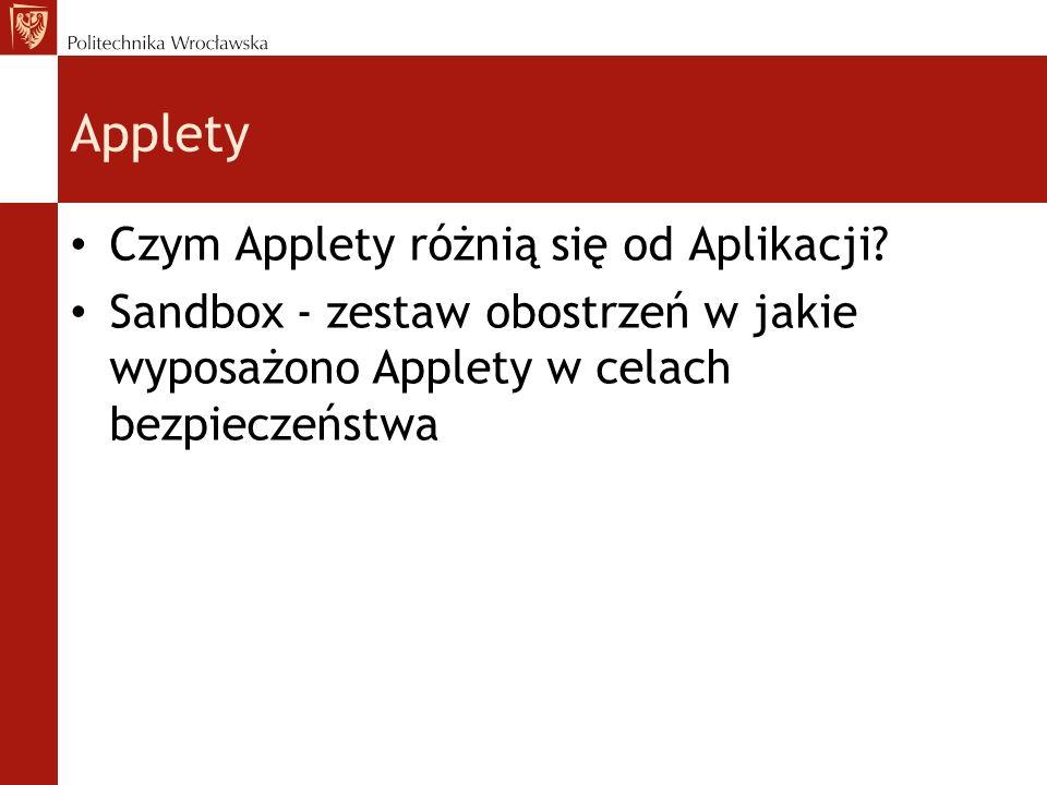 Applety Czym Applety różnią się od Aplikacji? Sandbox - zestaw obostrzeń w jakie wyposażono Applety w celach bezpieczeństwa
