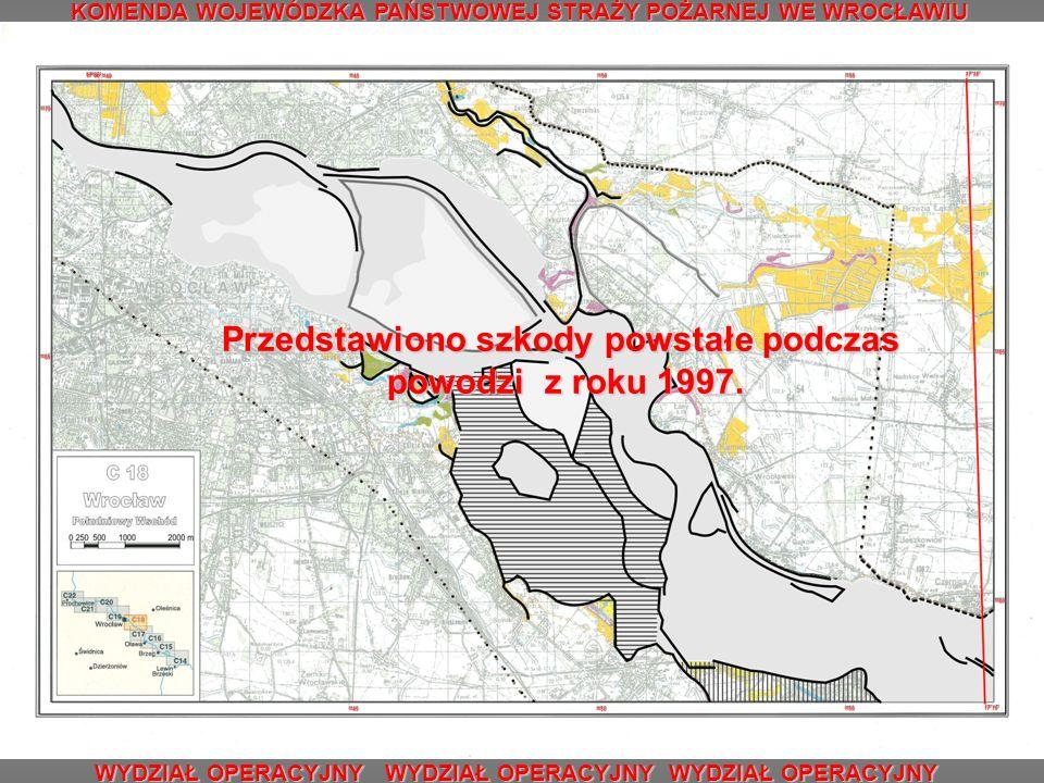 KOMENDA WOJEWÓDZKA PAŃSTWOWEJ STRAŻY POŻARNEJ WE WROCŁAWIU WYDZIAŁ OPERACYJNY WYDZIAŁ OPERACYJNY WYDZIAŁ OPERACYJNY Przedstawiono szkody powstałe podczas powodzi z roku 1997.