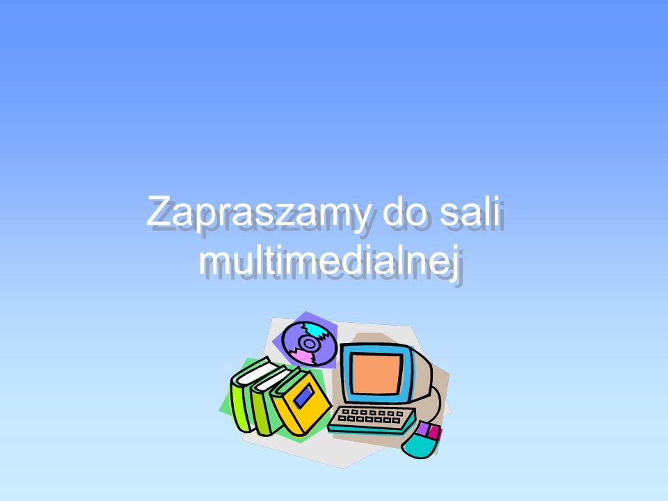 Zapraszamy do sali multimedialnej Zapraszamy do sali multimedialnej