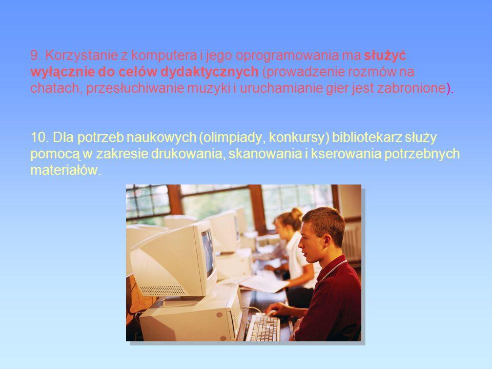 9. Korzystanie z komputera i jego oprogramowania ma służyć wyłącznie do celów dydaktycznych (prowadzenie rozmów na chatach, przesłuchiwanie muzyki i u