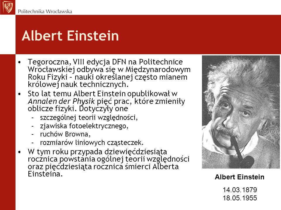 Albert Einstein Tegoroczna, VIII edycja DFN na Politechnice Wrocławskiej odbywa się w Międzynarodowym Roku Fizyki – nauki określanej często mianem królowej nauk technicznych.