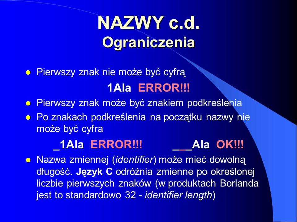 NAZWY c.d. Ograniczenia l Pierwszy znak nie może być cyfrą 1Ala ERROR!!! l Pierwszy znak może być znakiem podkreślenia l Po znakach podkreślenia na po