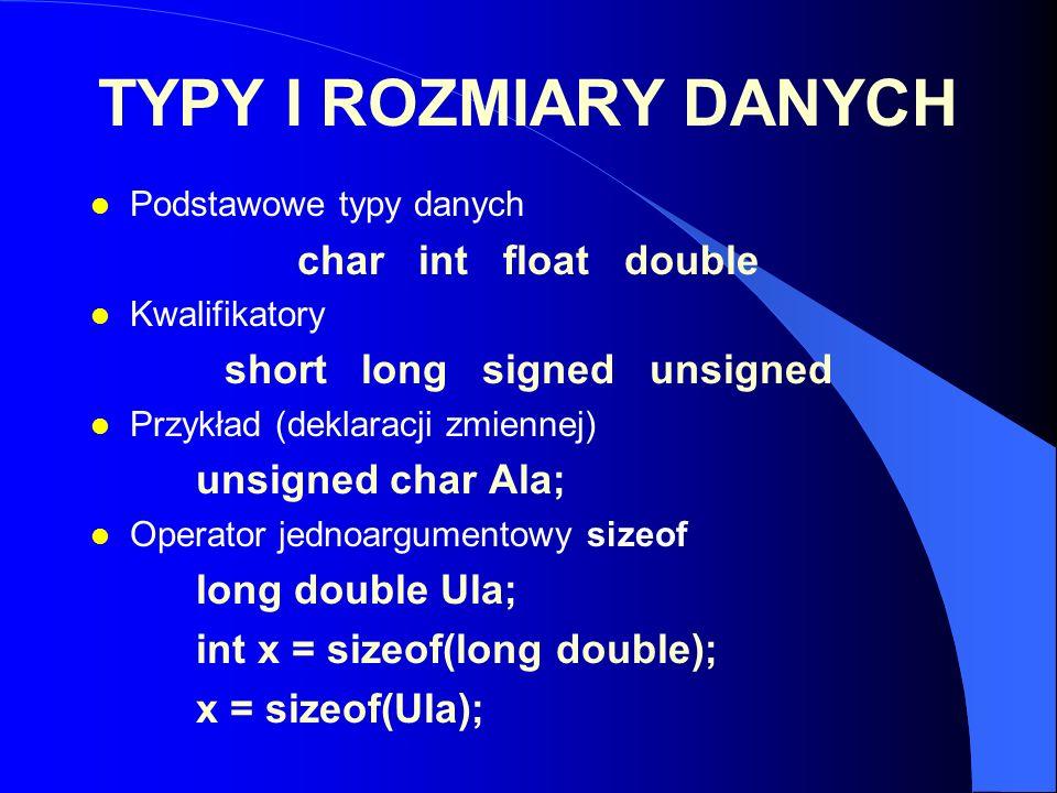 TYPY I ROZMIARY DANYCH l Podstawowe typy danych char int float double Kwalifikatory short long signed unsigned l Przykład (deklaracji zmiennej) unsign