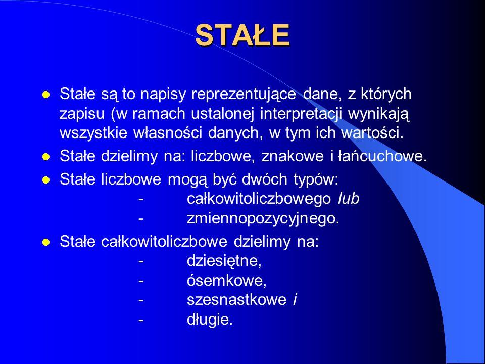 STAŁE l Stałe są to napisy reprezentujące dane, z których zapisu (w ramach ustalonej interpretacji wynikają wszystkie własności danych, w tym ich wart
