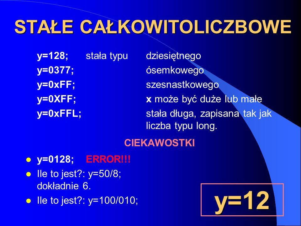 STAŁE CAŁKOWITOLICZBOWE y=128;stała typudziesiętnego y=0377;ósemkowego y=0xFF;szesnastkowego y=0XFF;x może być duże lub małe y=0xFFL;stała długa, zapi