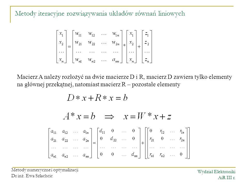 Wydział Elektroniki AiR III r. Metody numeryczne i optymalizacji Dr inż. Ewa Szlachcic Metody iteracyjne rozwiązywania układów równań liniowych Macier