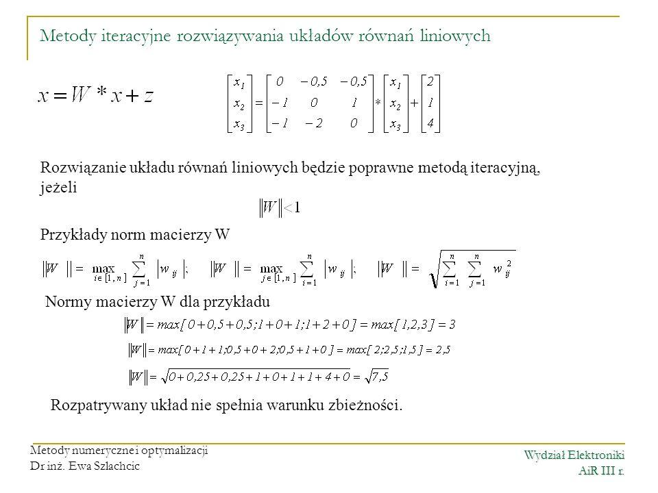 Wydział Elektroniki AiR III r. Metody numeryczne i optymalizacji Dr inż. Ewa Szlachcic Rozwiązanie układu równań liniowych będzie poprawne metodą iter