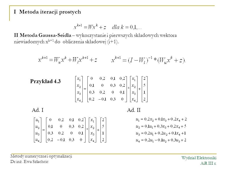 Wydział Elektroniki AiR III r. Metody numeryczne i optymalizacji Dr inż. Ewa Szlachcic I Metoda iteracji prostych II Metoda Gaussa-Seidla – wykorzysta