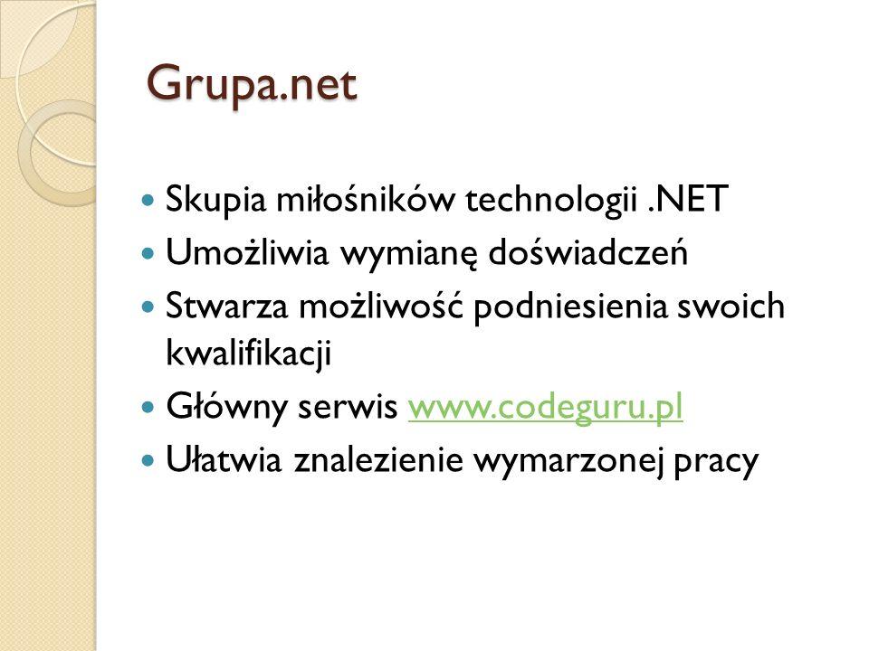 Grupa.net Skupia miłośników technologii.NET Umożliwia wymianę doświadczeń Stwarza możliwość podniesienia swoich kwalifikacji Główny serwis www.codegur