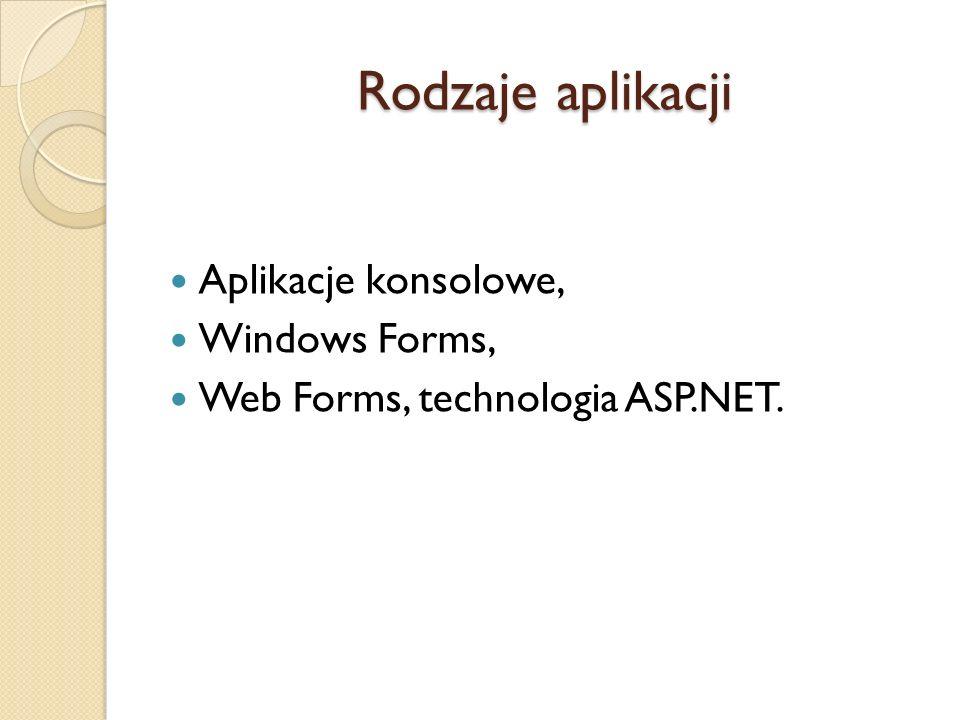 Rodzaje aplikacji Aplikacje konsolowe, Windows Forms, Web Forms, technologia ASP.NET.