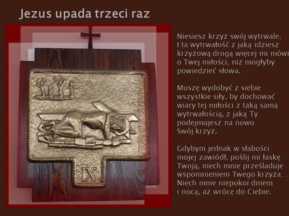 Jezus upada trzeci raz Niesiesz krzyż swój wytrwale.