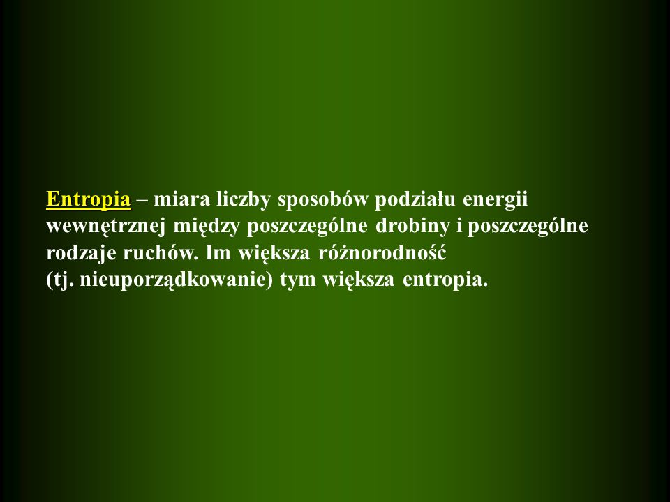 Entropia Entropia – miara liczby sposobów podziału energii wewnętrznej między poszczególne drobiny i poszczególne rodzaje ruchów. Im większa różnorodn