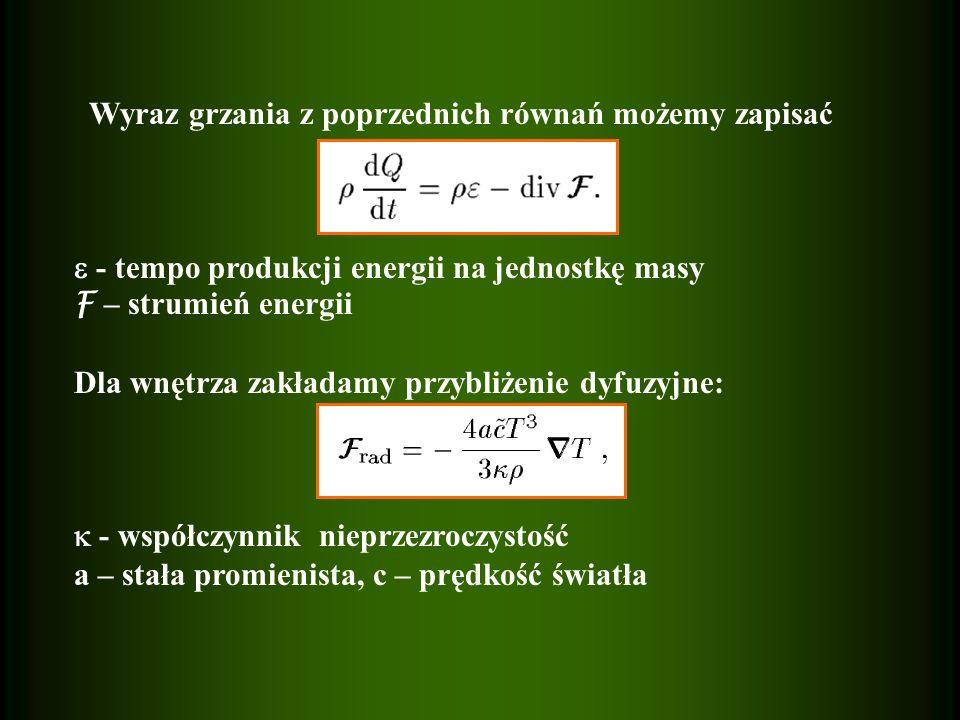 Wyraz grzania z poprzednich równań możemy zapisać - tempo produkcji energii na jednostkę masy F – strumień energii Dla wnętrza zakładamy przybliżenie