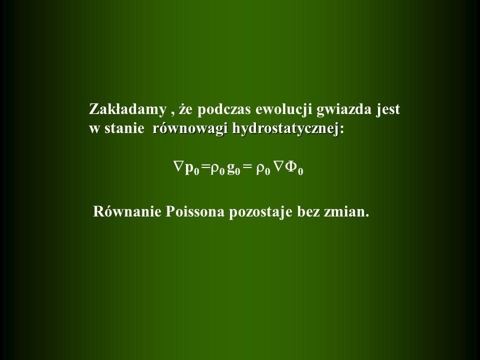 Zakładamy, że podczas ewolucji gwiazda jest równowagi hydrostatycznej w stanie równowagi hydrostatycznej: p 0 = 0 g 0 = 0 0 Równanie Poissona pozostaj