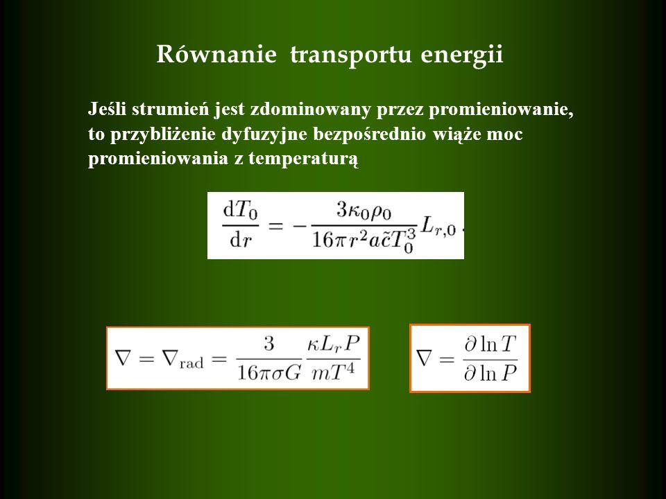 Równanie transportu energii Jeśli strumień jest zdominowany przez promieniowanie, to przybliżenie dyfuzyjne bezpośrednio wiąże moc promieniowania z te