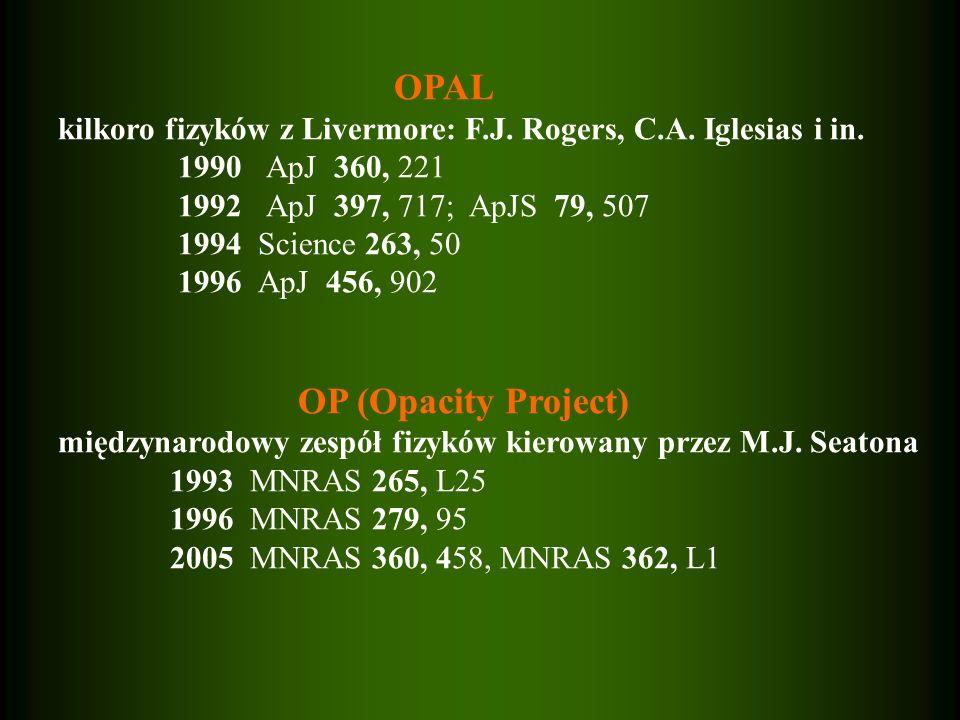 OPAL kilkoro fizyków z Livermore: F.J. Rogers, C.A. Iglesias i in. 1990 ApJ 360, 221 1992 ApJ 397, 717; ApJS 79, 507 1994 Science 263, 50 1996 ApJ 456
