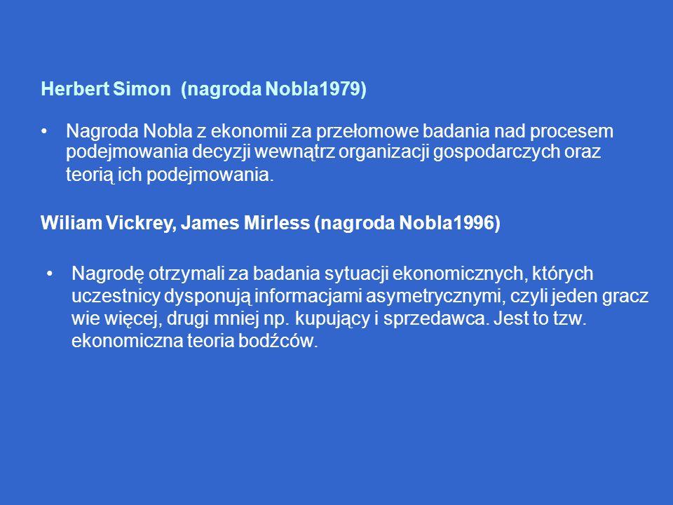 Herbert Simon (nagroda Nobla1979) Nagroda Nobla z ekonomii za przełomowe badania nad procesem podejmowania decyzji wewnątrz organizacji gospodarczych