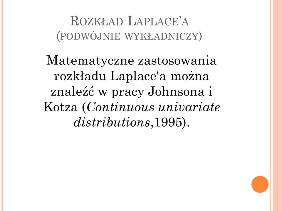 R OZKŁAD L APLACE A ( PODWÓJNIE WYKŁADNICZY ) Matematyczne zastosowania rozkładu Laplace'a można znaleźć w pracy Johnsona i Kotza ( Continuous univari
