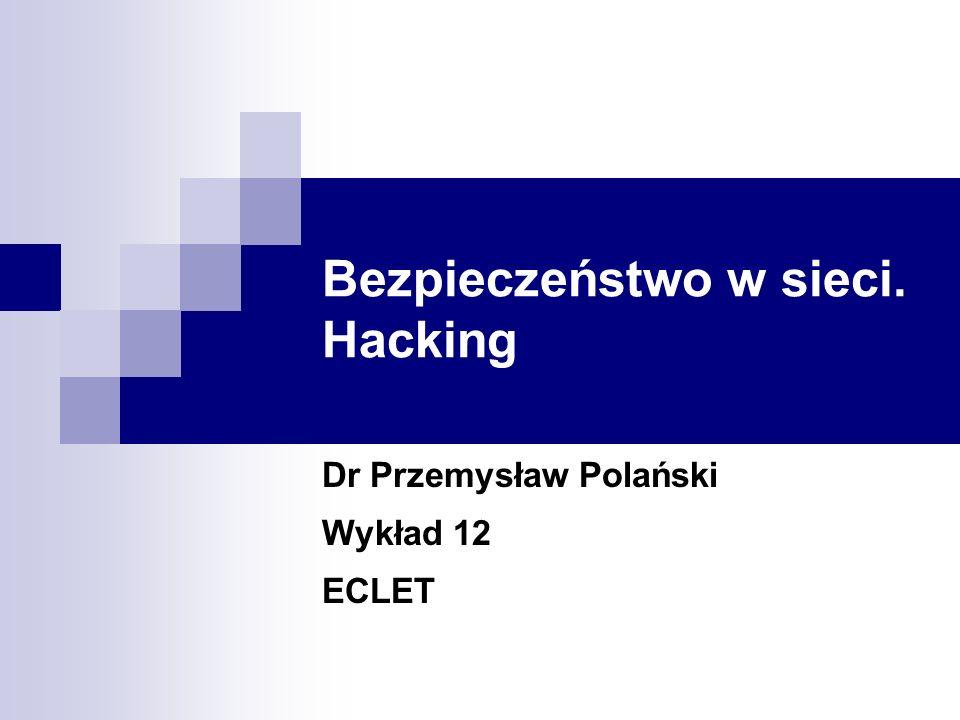 ECLET 200612 Dr Przemysław Polański Techniki hackerskie Kradzież hasła Zgadywanie Pozostawione informacje na biurku, notatki Śmietnik Podpatrzenie Packet sniffer Rola inżynierii społecznej Ataki typu DDoS Przepełnienie pamięci