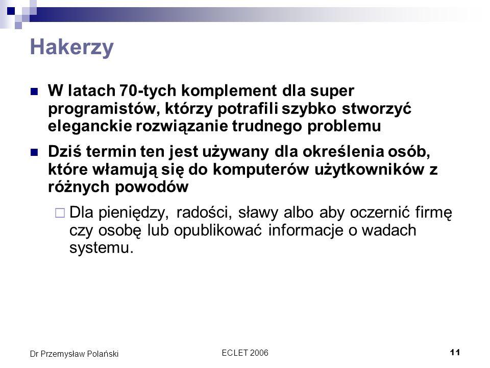 ECLET 200611 Dr Przemysław Polański Hakerzy W latach 70-tych komplement dla super programistów, którzy potrafili szybko stworzyć eleganckie rozwiązani