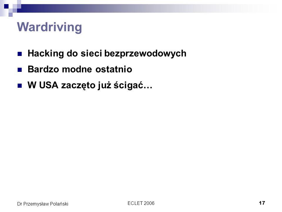 ECLET 200617 Dr Przemysław Polański Wardriving Hacking do sieci bezprzewodowych Bardzo modne ostatnio W USA zaczęto już ścigać…