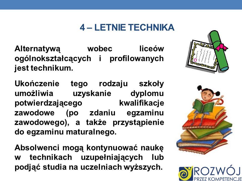 4 – LETNIE TECHNIKA Alternatywą wobec liceów ogólnokształcących i profilowanych jest technikum. Ukończenie tego rodzaju szkoły umożliwia uzyskanie dyp