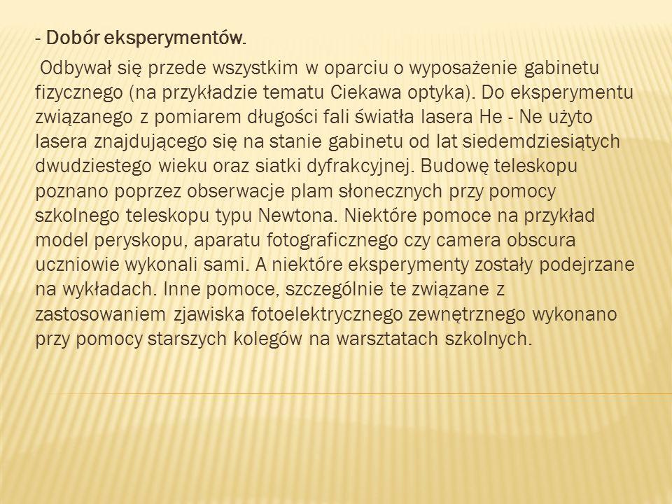- Dobór eksperymentów. Odbywał się przede wszystkim w oparciu o wyposażenie gabinetu fizycznego (na przykładzie tematu Ciekawa optyka). Do eksperyment