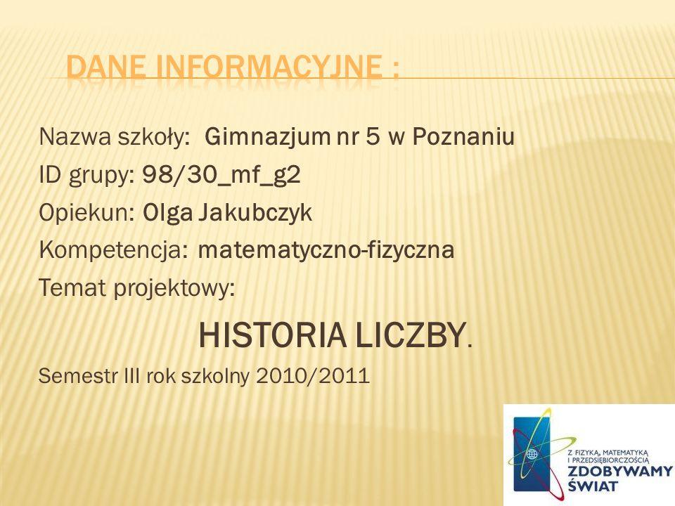 Nazwa szkoły: Gimnazjum nr 5 w Poznaniu ID grupy: 98/30_mf_g2 Opiekun: Olga Jakubczyk Kompetencja: matematyczno-fizyczna Temat projektowy: HISTORIA LI