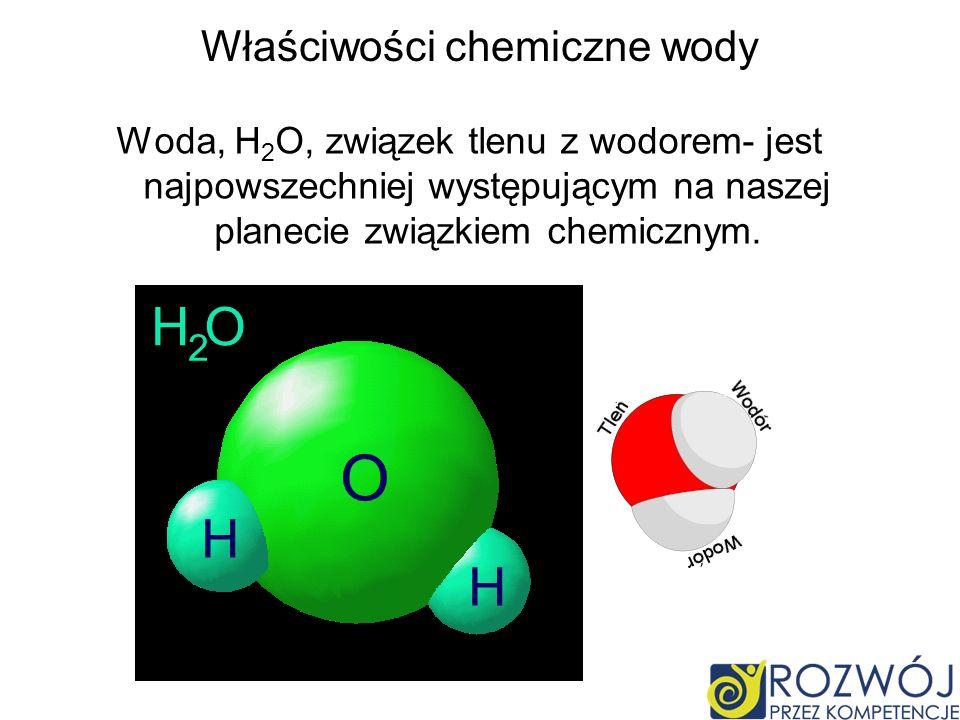 Woda, H 2 O, związek tlenu z wodorem- jest najpowszechniej występującym na naszej planecie związkiem chemicznym. Właściwości chemiczne wody