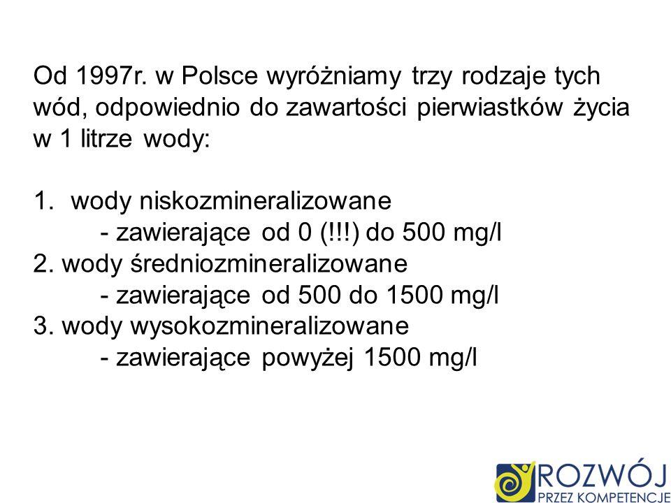 Od 1997r. w Polsce wyróżniamy trzy rodzaje tych wód, odpowiednio do zawartości pierwiastków życia w 1 litrze wody: 1.wody niskozmineralizowane - zawie