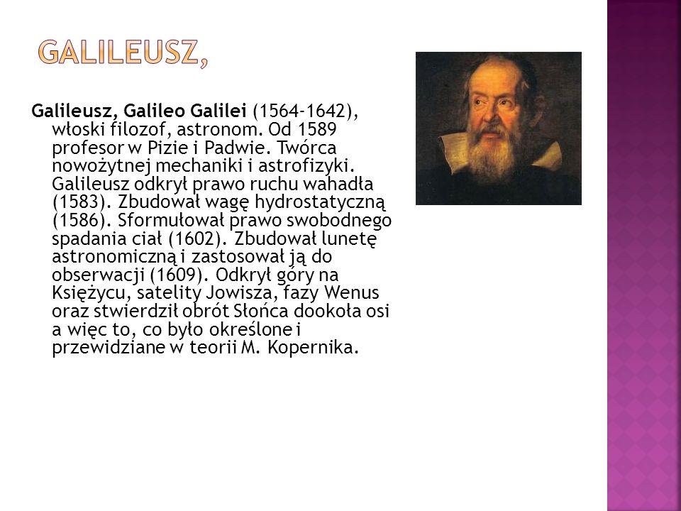 Kepler Johannes (1571-1630), wybitny astronom, matematyk i fizyk niemiecki doby renesansu, profesor uniwersytetu w Grazu, Linzu, uczeń i kontynuator p