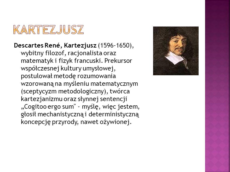 Descartes René, Kartezjusz (1596-1650), wybitny filozof, racjonalista oraz matematyk i fizyk francuski.