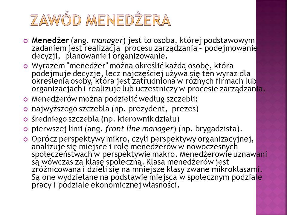 Menedżer (ang. manager) jest to osoba, której podstawowym zadaniem jest realizacja procesu zarządzania – podejmowanie decyzji, planowanie i organizowa