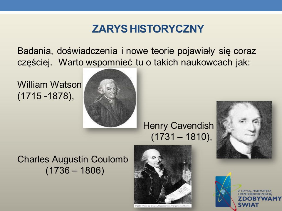 ZARYS HISTORYCZNY Wynalazek butelki lejdejskiej czyli pierwszego kondensatora rozszerzył skale doświadczeń z elektryczności. Badano prędkość przepływu