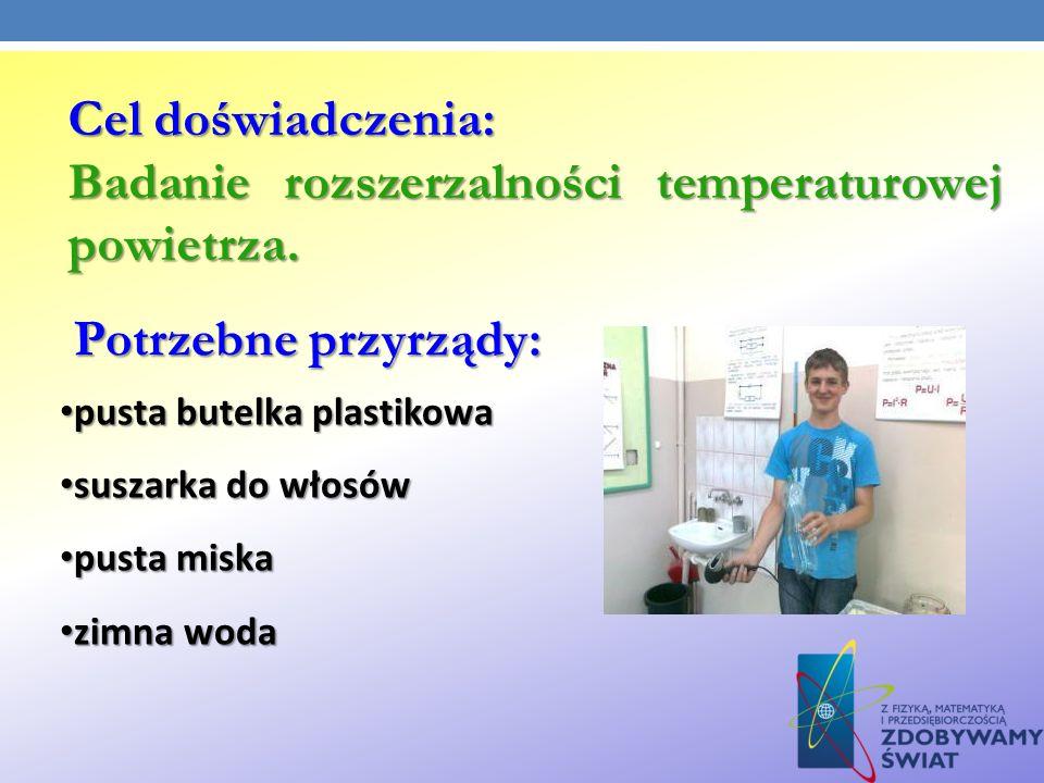 Cel doświadczenia: Badanie rozszerzalności temperaturowej powietrza. Potrzebne przyrządy: pusta butelka plastikowa pusta butelka plastikowa suszarka d