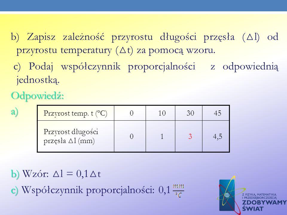 b) Zapisz zależność przyrostu długości przęsła ( l) od przyrostu temperatury ( t) za pomocą wzoru. c) Podaj współczynnik proporcjalności z odpowiednią