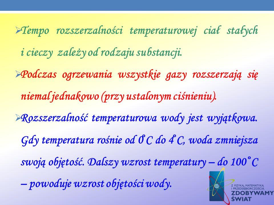 Tempo rozszerzalności temperaturowej ciał stałych i cieczy zależy od rodzaju substancji. Podczas ogrzewania wszystkie gazy rozszerzają się niemal jedn