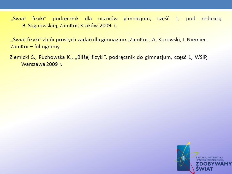 Świat fizyki podręcznik dla uczniów gimnazjum, część 1, pod redakcją B. Sagnowskiej, ZamKor, Kraków, 2009 r. Świat fizyki zbiór prostych zadań dla gim