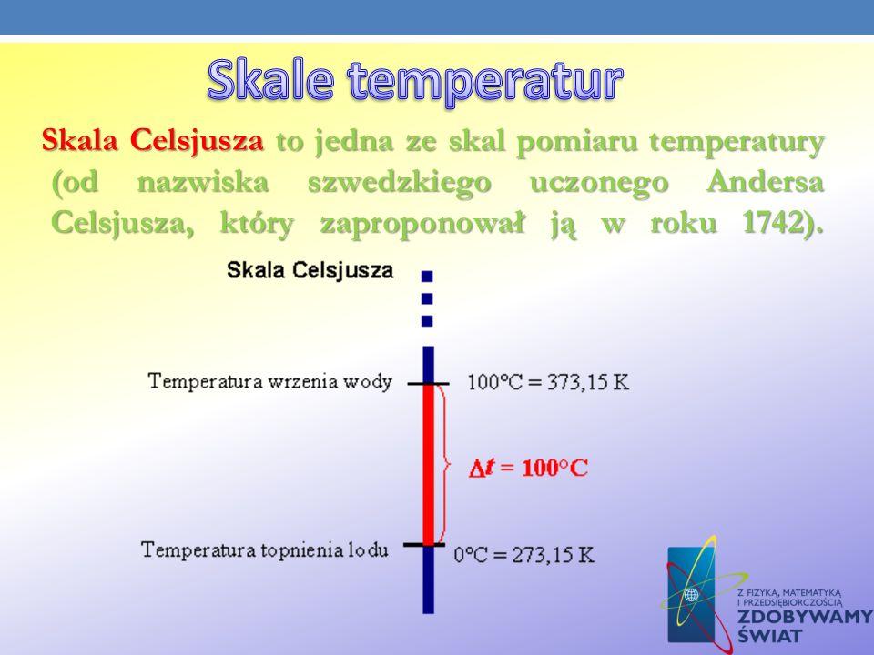 Skala Celsjusza to jedna ze skal pomiaru temperatury (od nazwiska szwedzkiego uczonego Andersa Celsjusza, który zaproponował ją w roku 1742). Skala Ce